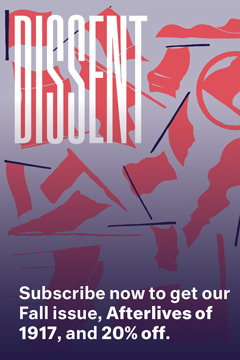 Subscribe to get Dissent's fall issue - Afterlives of 1917